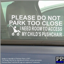 1 x I Need Room To Access My Child's Pushchair,Please Do Not Park Too Close-Window Sticker for Car,Van,Truck,Vehicle.Kid,Baby Self Adhesive Vinyl Sign